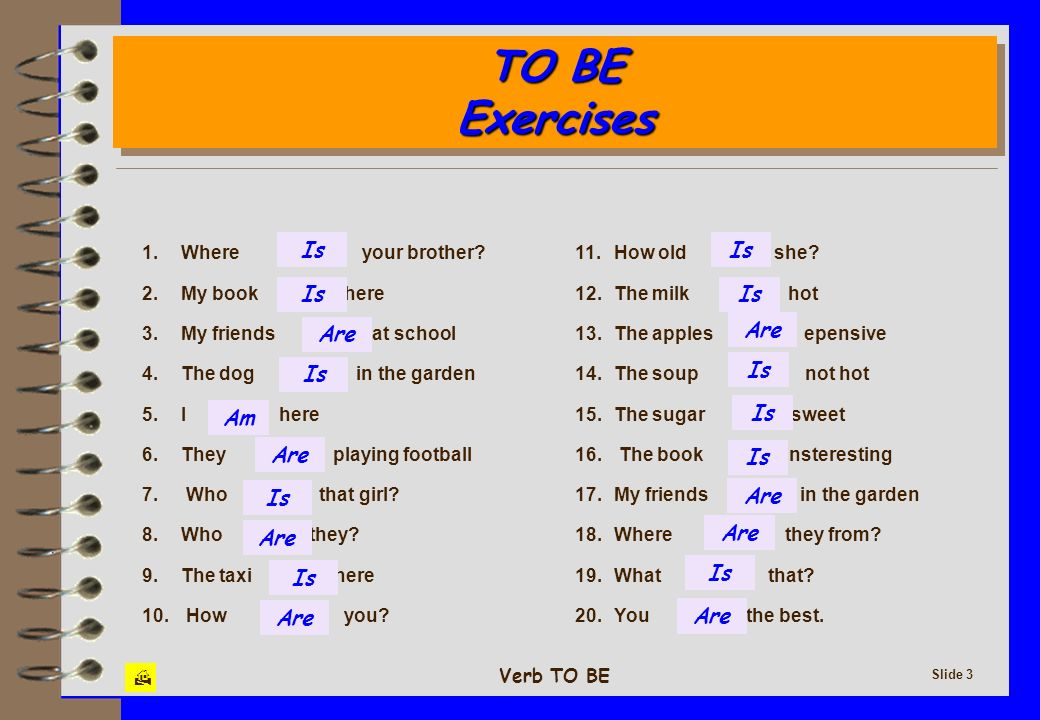 Verb TO BE Slide 4 TO BE Exercises TO BE Exercises 1.