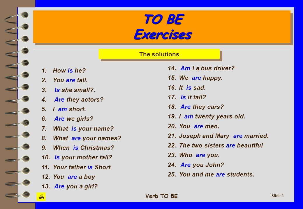 Verb TO BE Slide 6 EXERCISES verb To BE EXERCISES verb To BE 1.-Hola, ¿Quién eres.