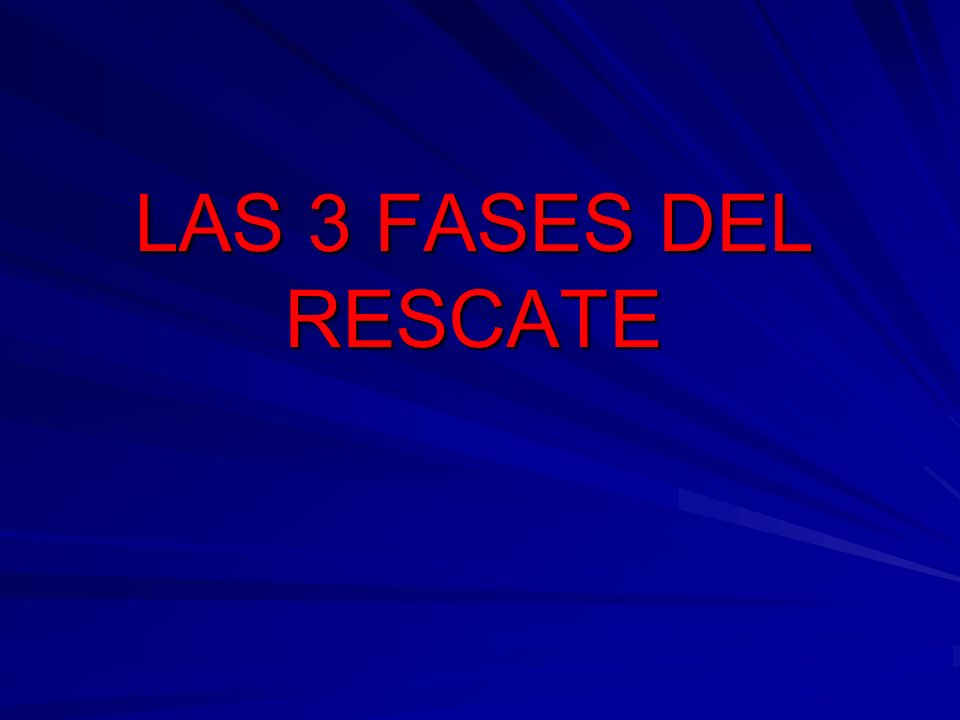 LAS 3 FASES DEL RESCATE