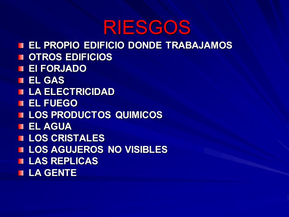 RIESGOS RIESGOS EL PROPIO EDIFICIO DONDE TRABAJAMOS OTROS EDIFICIOS El FORJADO EL GAS LA ELECTRICIDAD EL FUEGO LOS PRODUCTOS QUIMICOS EL AGUA LOS CRIS