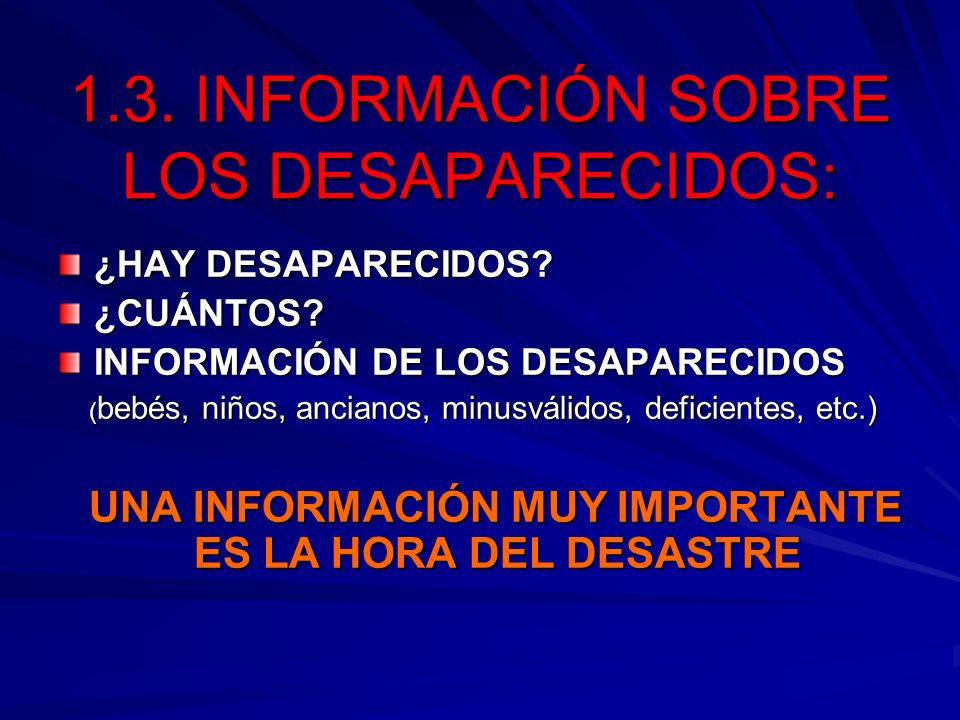 1.3. INFORMACIÓN SOBRE LOS DESAPARECIDOS: ¿HAY DESAPARECIDOS? ¿CUÁNTOS? INFORMACIÓN DE LOS DESAPARECIDOS ( bebés, niños, ancianos, minusválidos, defic