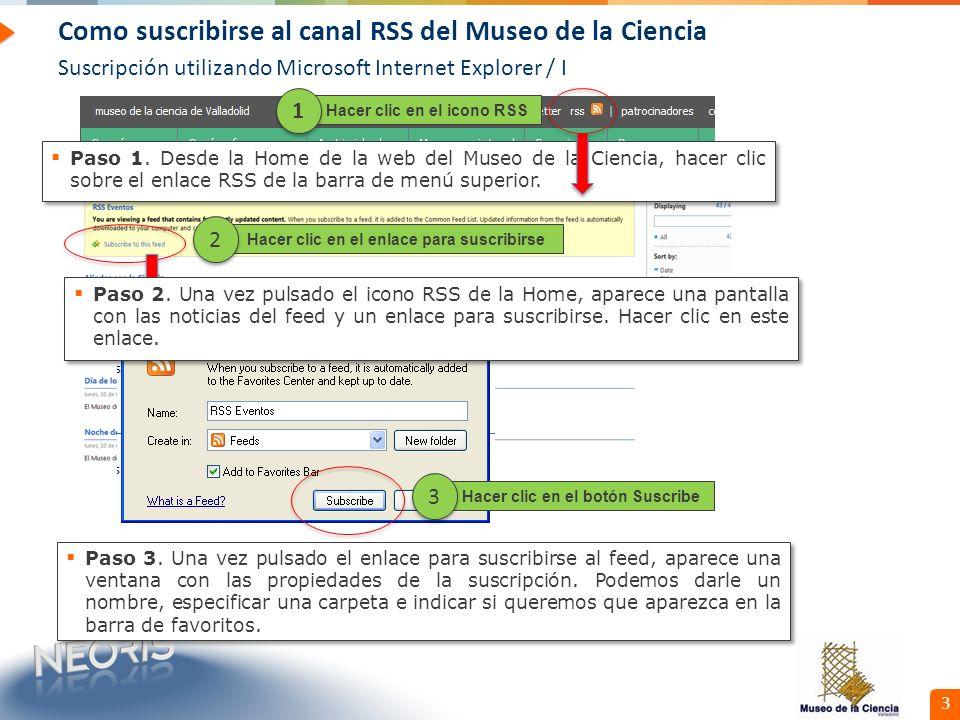Confidential // Neoris 4 Como suscribirse al canal RSS del Museo de la Ciencia El proceso anterior añade en la barra de favoritos de Internet Explorer el canal creado.