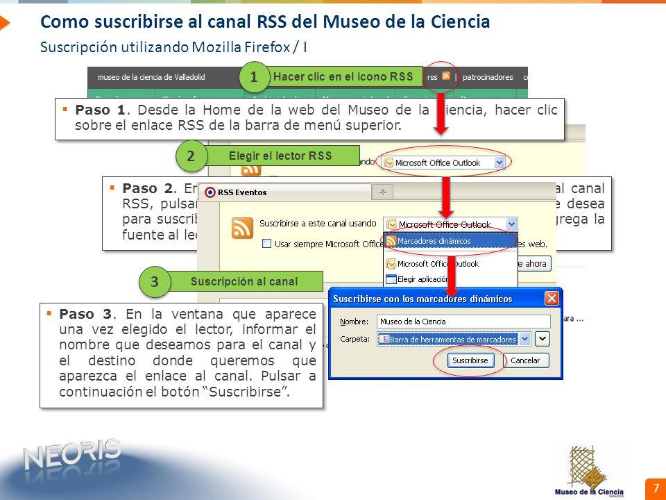 Confidential // Neoris 8 Como suscribirse al canal RSS del Museo de la Ciencia Suscripción utilizando Mozilla Firefox / y II El proceso anterior añade una entrada en las Fuentes RSS de Mozilla Firefox, que se actualizará de forma automática con las novedades que se publiquen en la web del Museo de la Ciencia.