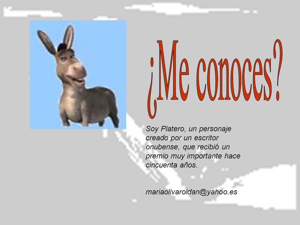 Soy Platero, un personaje creado por un escritor onubense, que recibió un premio muy importante hace cincuenta años. mariaolivaroldan@yahoo.es