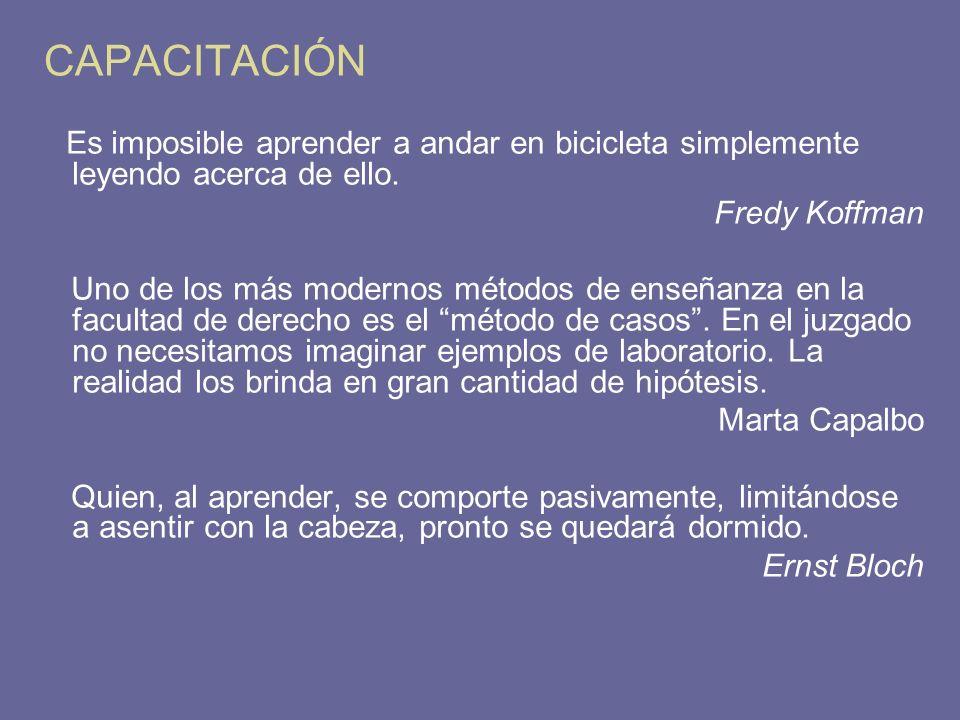 CAPACITACIÓN Es imposible aprender a andar en bicicleta simplemente leyendo acerca de ello. Fredy Koffman Uno de los más modernos métodos de enseñanza