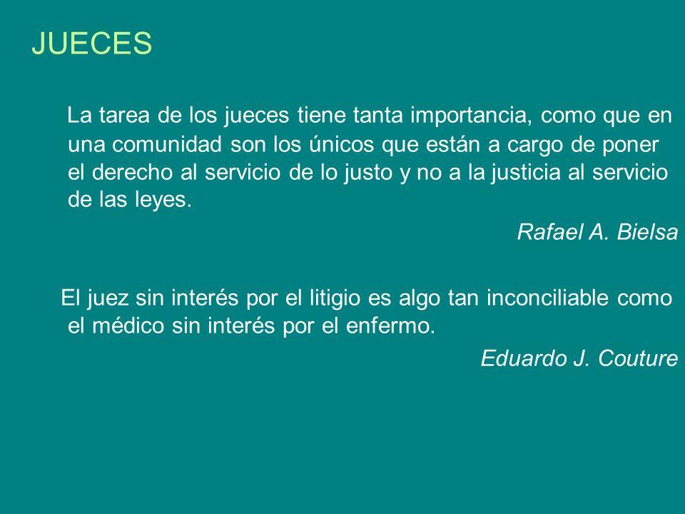 JUECES La tarea de los jueces tiene tanta importancia, como que en una comunidad son los únicos que están a cargo de poner el derecho al servicio de l