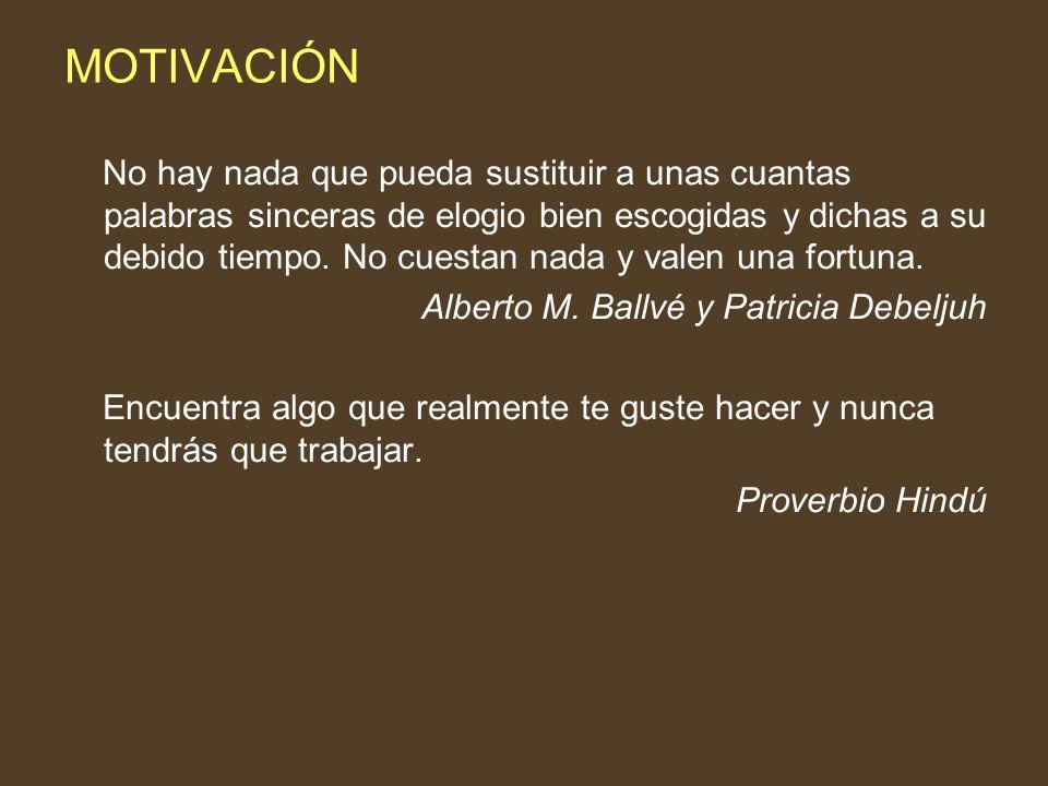 MOTIVACIÓN No hay nada que pueda sustituir a unas cuantas palabras sinceras de elogio bien escogidas y dichas a su debido tiempo. No cuestan nada y va