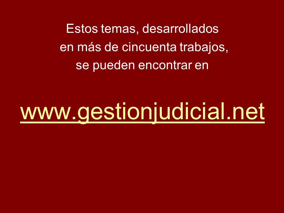 Estos temas, desarrollados en más de cincuenta trabajos, se pueden encontrar en www.gestionjudicial.net