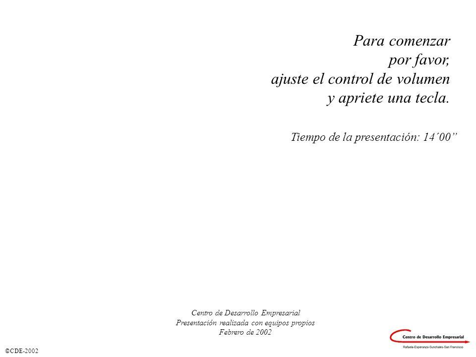 ©CDE-2002 Centro de Desarrollo Empresarial Presentación realizada con equipos propios Febrero de 2002 Para comenzar por favor, ajuste el control de volumen y apriete una tecla.
