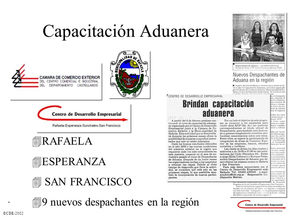 ©CDE-2002 Capacitación Aduanera 4RAFAELA 4ESPERANZA 4 SAN FRANCISCO 49 nuevos despachantes en la región.