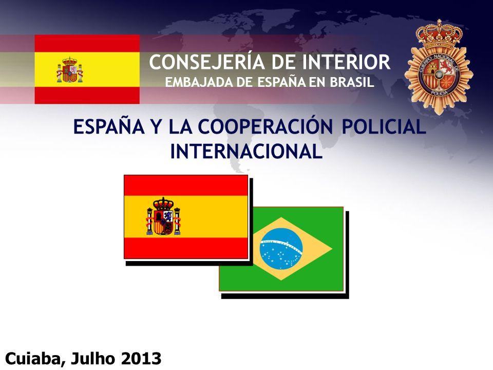 CONSEJERÍA DE INTERIOR EMBAJADA DE ESPAÑA EN BRASIL ESPAÑA Y LA COOPERACIÓN POLICIAL INTERNACIONAL Cuiaba, Julho 2013