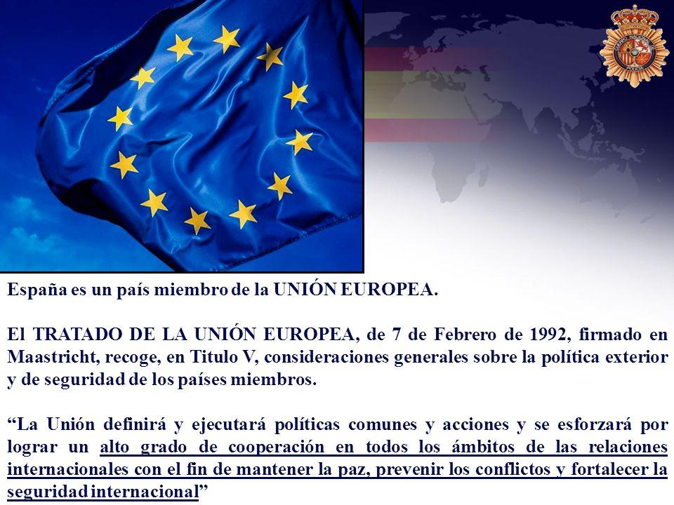 España es un país miembro de la UNIÓN EUROPEA. El TRATADO DE LA UNIÓN EUROPEA, de 7 de Febrero de 1992, firmado en Maastricht, recoge, en Titulo V, co