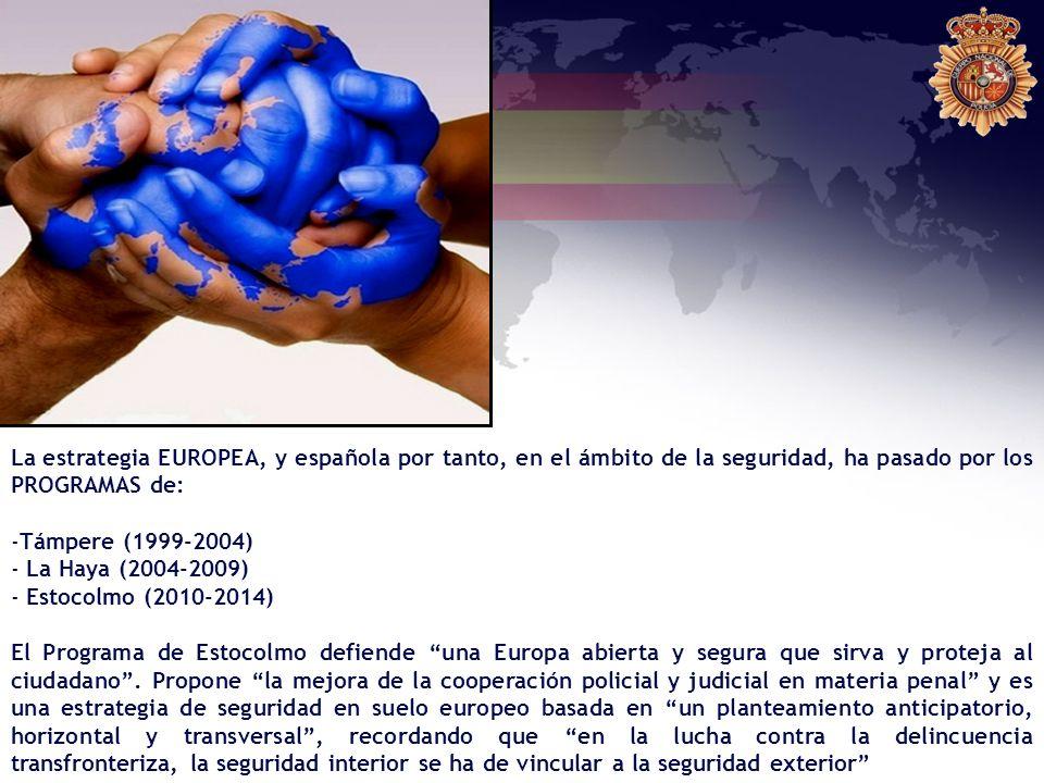 La estrategia EUROPEA, y española por tanto, en el ámbito de la seguridad, ha pasado por los PROGRAMAS de: -Támpere (1999-2004) - La Haya (2004-2009)
