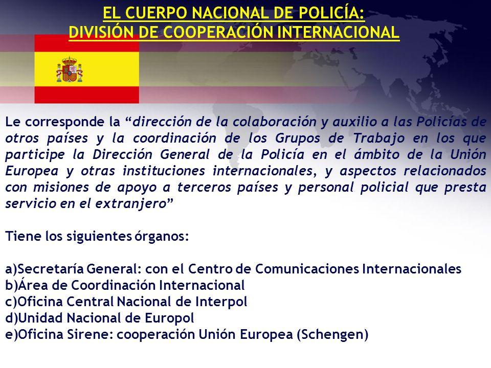 EL CUERPO NACIONAL DE POLICÍA: DIVISIÓN DE COOPERACIÓN INTERNACIONAL Le corresponde la dirección de la colaboración y auxilio a las Policías de otros