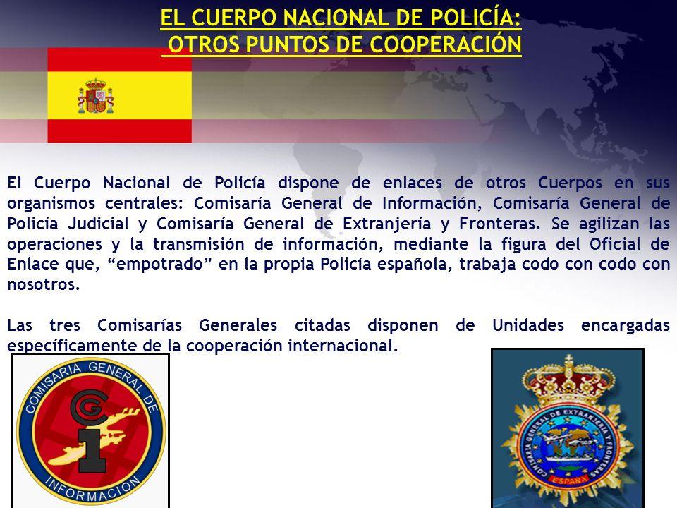 EL CUERPO NACIONAL DE POLICÍA: OTROS PUNTOS DE COOPERACIÓN El Cuerpo Nacional de Policía dispone de enlaces de otros Cuerpos en sus organismos central