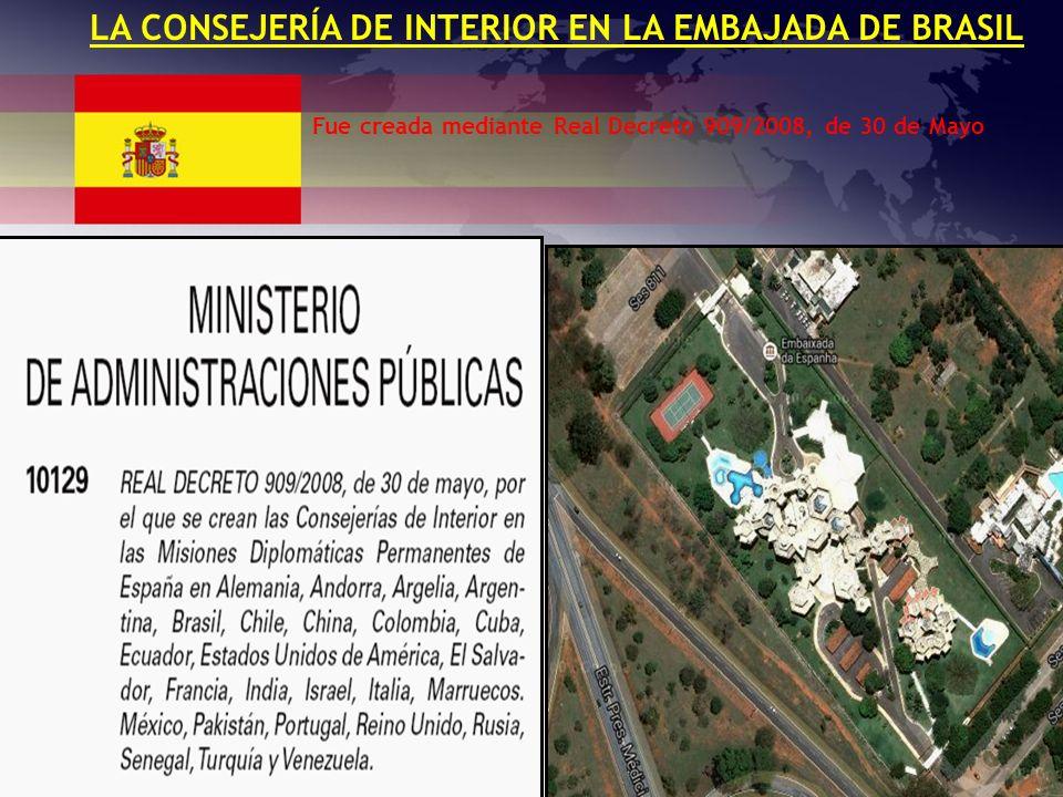 LA CONSEJERÍA DE INTERIOR EN LA EMBAJADA DE BRASIL Fue creada mediante Real Decreto 909/2008, de 30 de Mayo