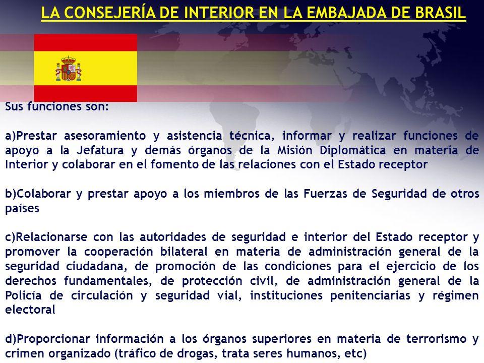 LA CONSEJERÍA DE INTERIOR EN LA EMBAJADA DE BRASIL Sus funciones son: a)Prestar asesoramiento y asistencia técnica, informar y realizar funciones de a