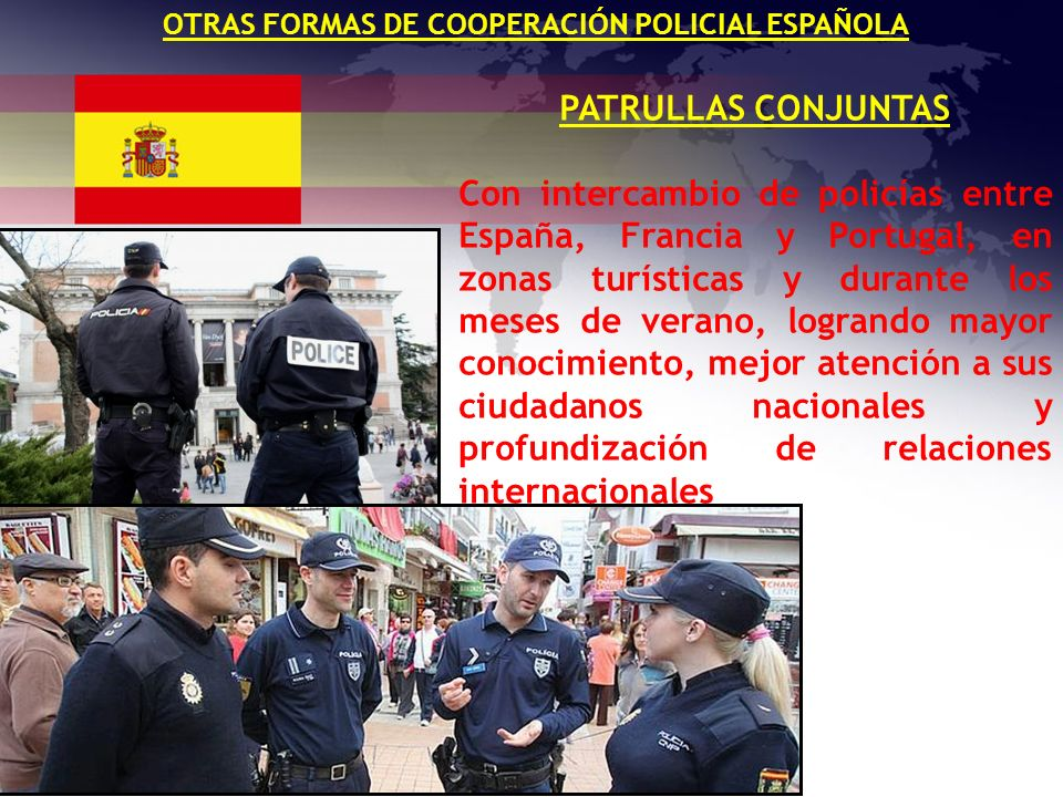 OTRAS FORMAS DE COOPERACIÓN POLICIAL ESPAÑOLA PATRULLAS CONJUNTAS Con intercambio de policías entre España, Francia y Portugal, en zonas turísticas y