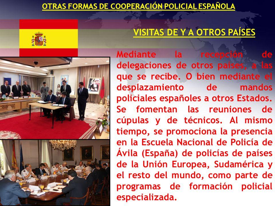 OTRAS FORMAS DE COOPERACIÓN POLICIAL ESPAÑOLA VISITAS DE Y A OTROS PAÍSES Mediante la recepción de delegaciones de otros países, a las que se recibe.