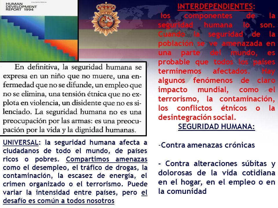 UNIVERSAL: la seguridad humana afecta a ciudadanos de todo el mundo, de países ricos o pobres. Compartimos amenazas como el desempleo, el tráfico de d