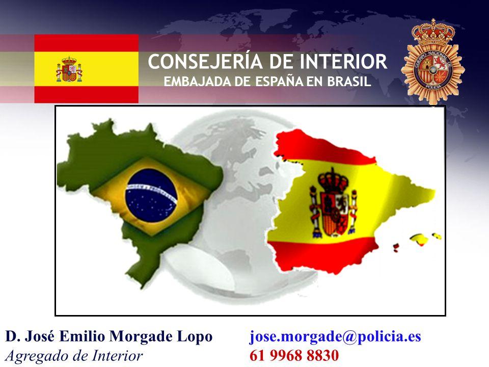 CONSEJERÍA DE INTERIOR EMBAJADA DE ESPAÑA EN BRASIL D. José Emilio Morgade Lopo Agregado de Interior jose.morgade@policia.es 61 9968 8830