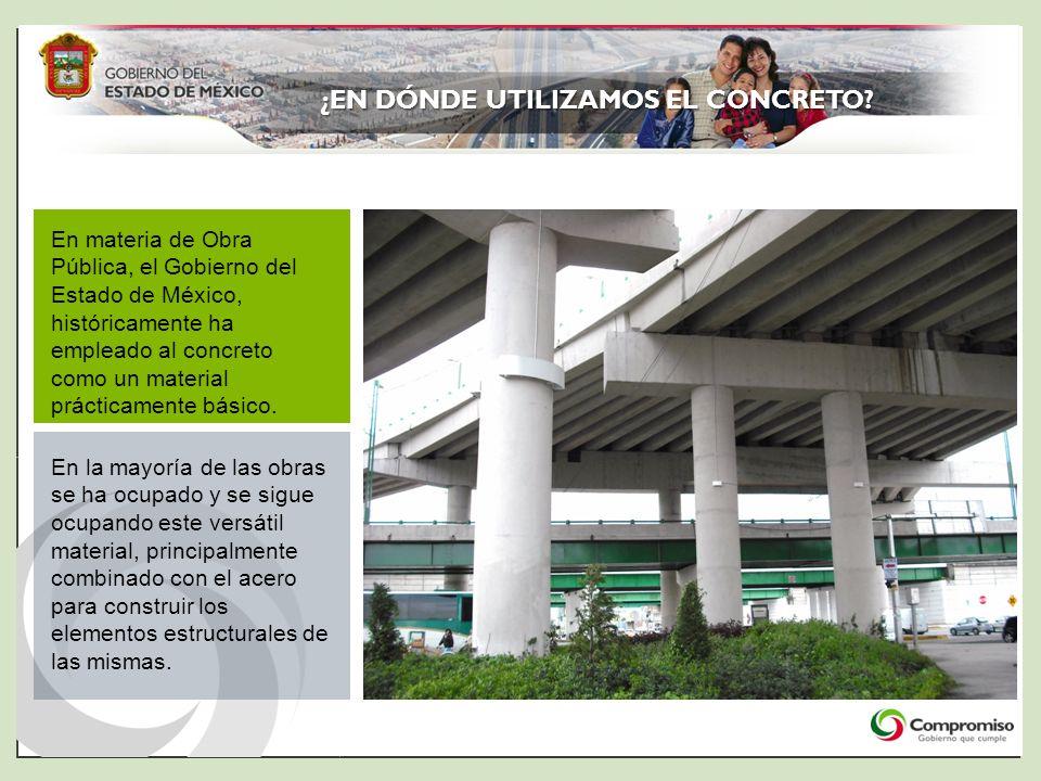 ¿EN DÓNDE UTILIZAMOS EL CONCRETO? En materia de Obra Pública, el Gobierno del Estado de México, históricamente ha empleado al concreto como un materia