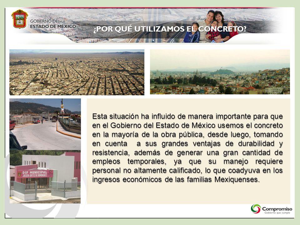 Esta situación ha influido de manera importante para que en el Gobierno del Estado de México usemos el concreto en la mayoría de la obra pública, desd