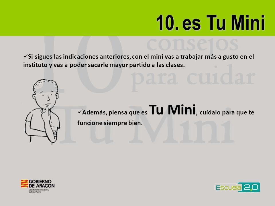 10. es Tu Mini Si sigues las indicaciones anteriores, con el mini vas a trabajar más a gusto en el instituto y vas a poder sacarle mayor partido a las