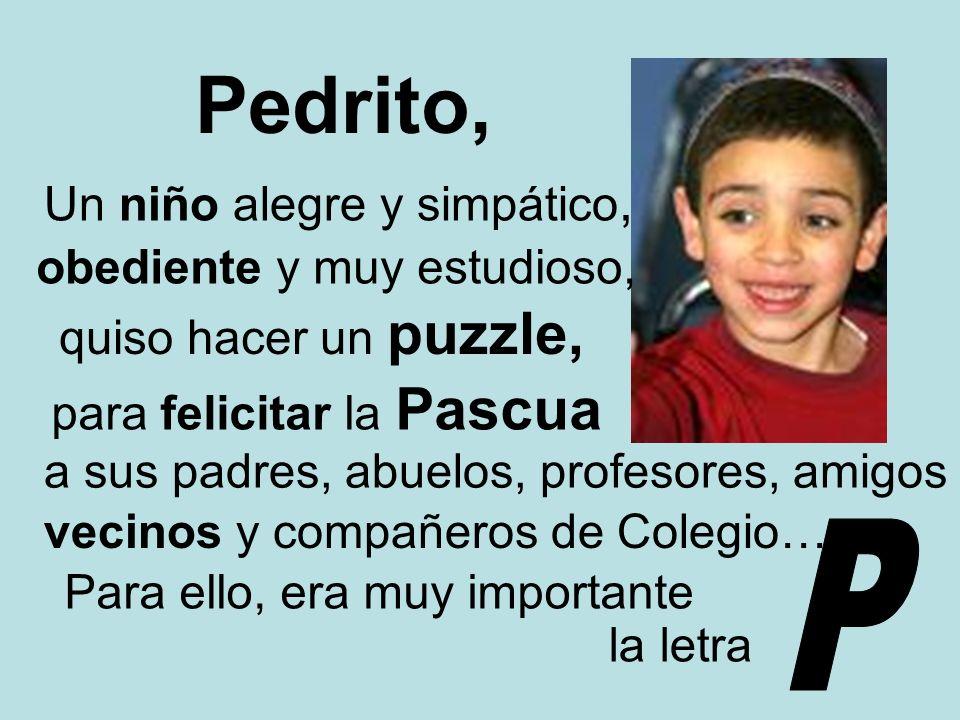 Pedrito, Un niño alegre y simpático, obediente y muy estudioso, quiso hacer un puzzle, para felicitar la Pascua a sus padres, abuelos, profesores, ami
