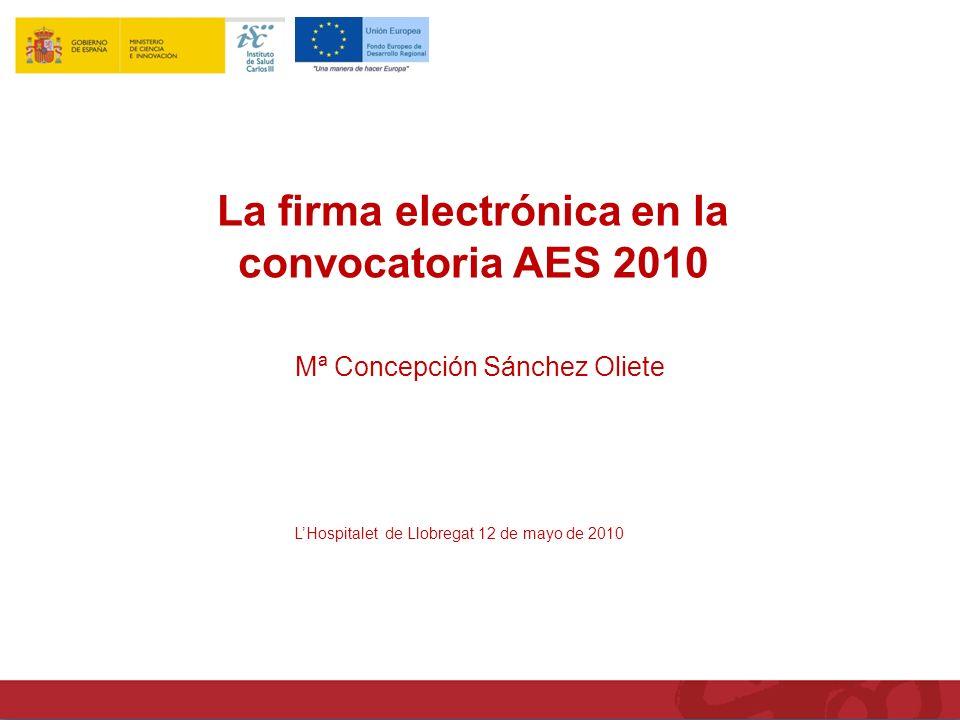 La firma electrónica en la convocatoria AES 2010 Mª Concepción Sánchez Oliete LHospitalet de Llobregat 12 de mayo de 2010