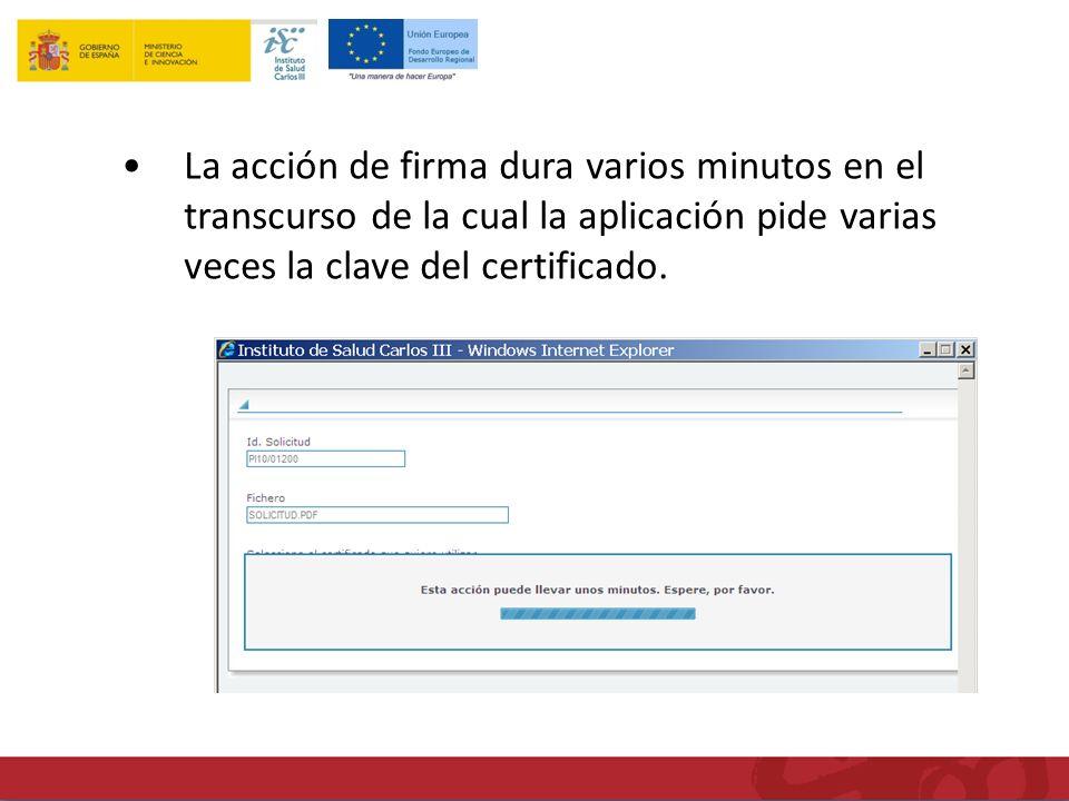 La acción de firma dura varios minutos en el transcurso de la cual la aplicación pide varias veces la clave del certificado.