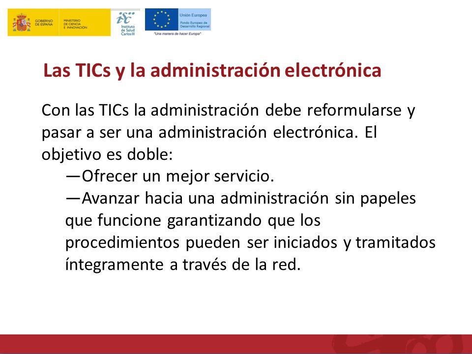 Las TICs y la administración electrónica Con las TICs la administración debe reformularse y pasar a ser una administración electrónica.