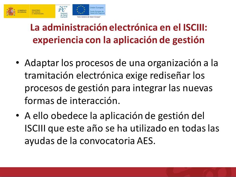 La administración electrónica en el ISCIII: experiencia con la aplicación de gestión Adaptar los procesos de una organización a la tramitación electrónica exige rediseñar los procesos de gestión para integrar las nuevas formas de interacción.
