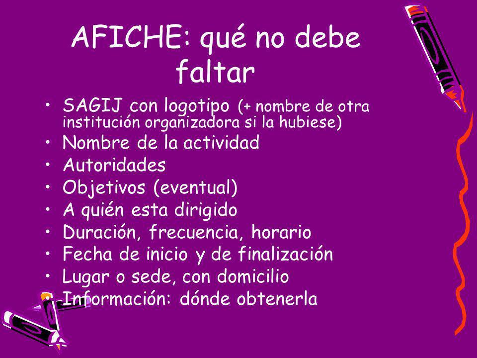 AFICHE: qué no debe faltar SAGIJ con logotipo (+ nombre de otra institución organizadora si la hubiese) Nombre de la actividad Autoridades Objetivos (