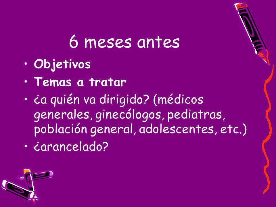 6 meses antes Objetivos Temas a tratar ¿a quién va dirigido? (médicos generales, ginecólogos, pediatras, población general, adolescentes, etc.) ¿aranc