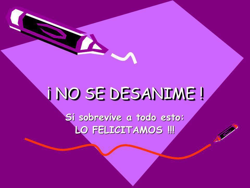 ¡ NO SE DESANIME ! Si sobrevive a todo esto: LO FELICITAMOS !!!