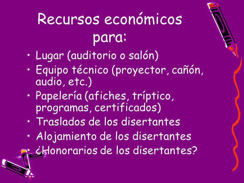 Recursos económicos para: Lugar (auditorio o salón) Equipo técnico (proyector, cañón, audio, etc.) Papelería (afiches, tríptico, programas, certificad