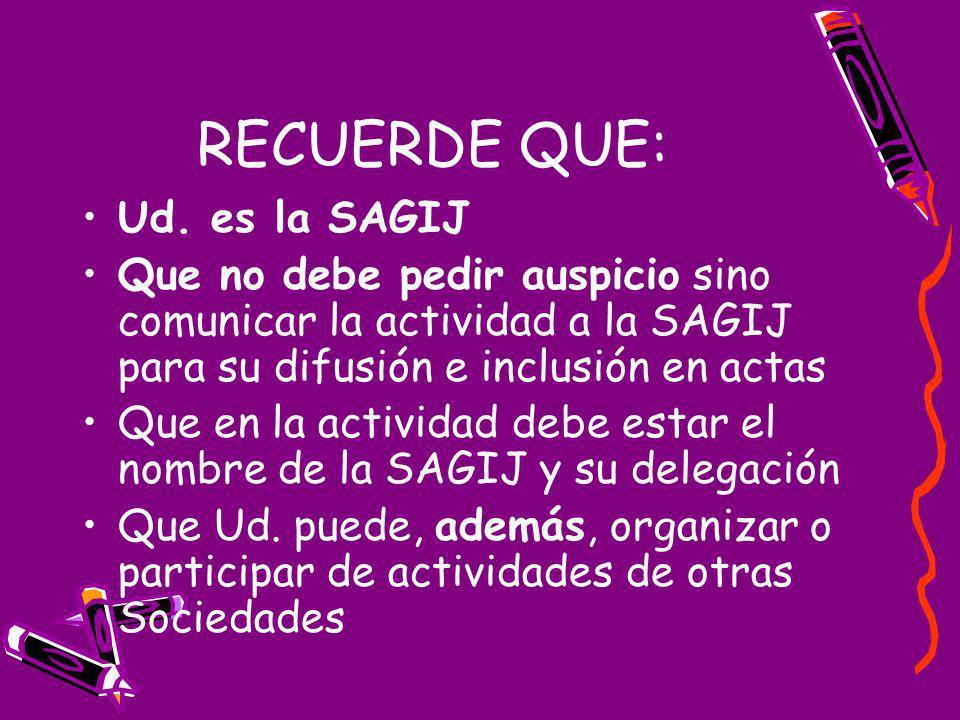 RECUERDE QUE: Ud. es la SAGIJ Que no debe pedir auspicio sino comunicar la actividad a la SAGIJ para su difusión e inclusión en actas Que en la activi