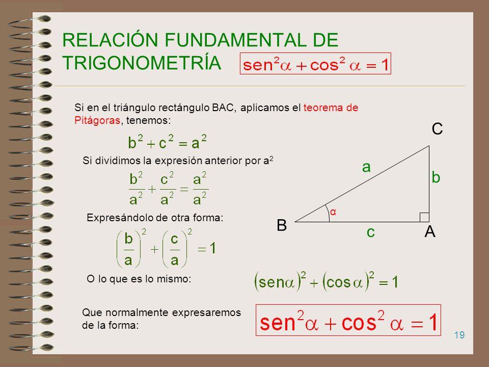 18 R.T. DE ÁNGULOS COMPLEMENTARIOS Sea ABC un triángulo rectángulo ABC, rectángulo en A α Si el ángulo B mide α grados, el ángulo C mide AB Cb a c