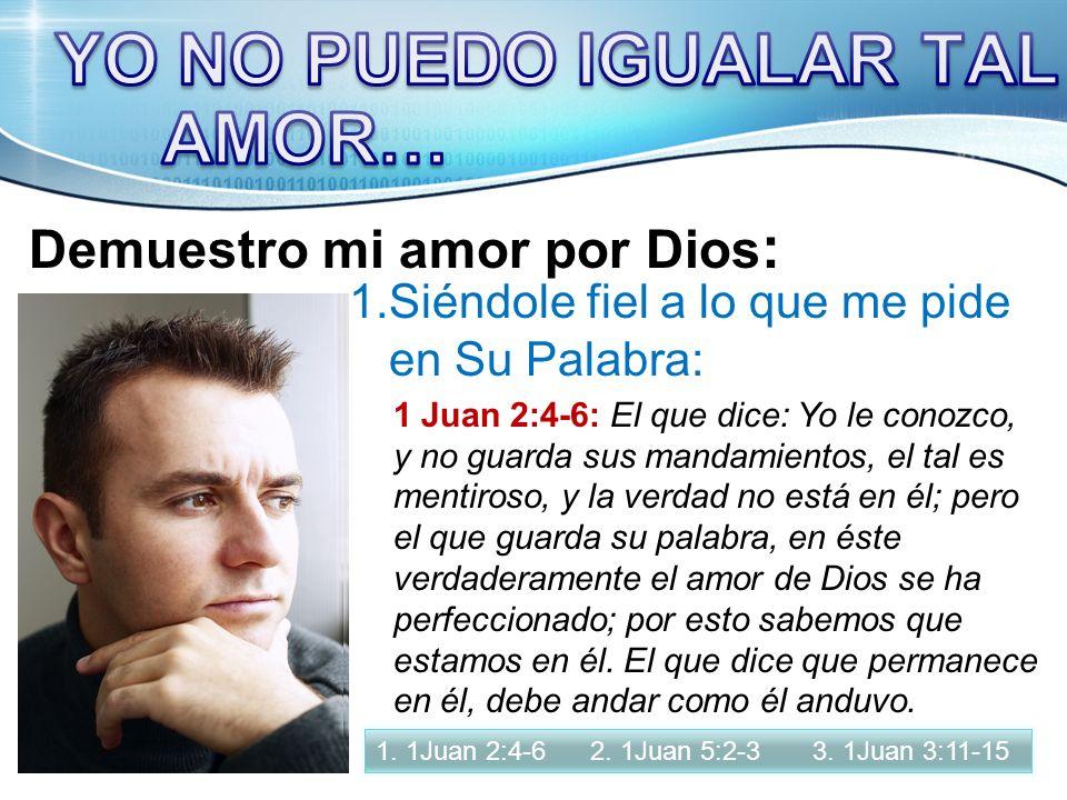 Demuestro mi amor por Dios : 1.Siéndole fiel a lo que me pide en Su Palabra; 1.