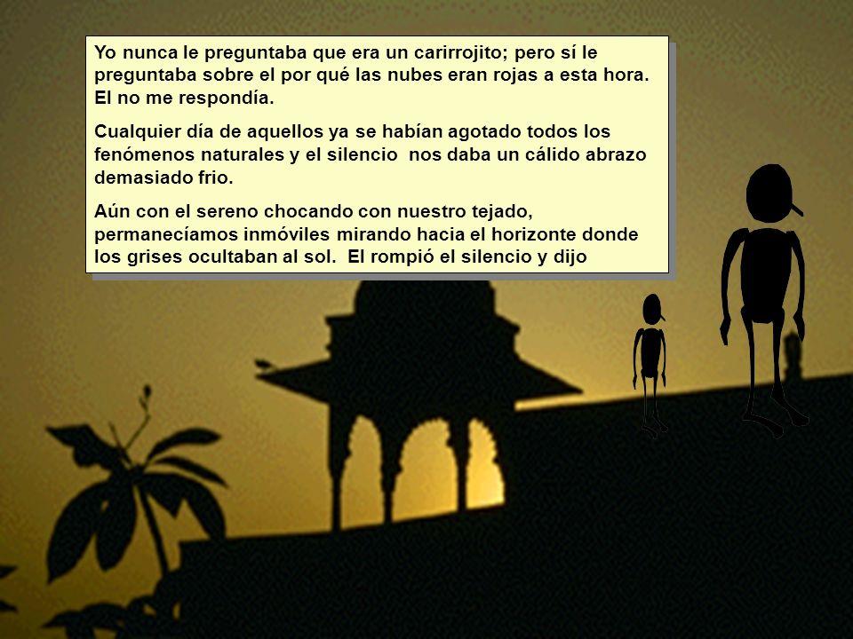 http://matematicas.uis.edu.co/~marsan/ Siempre a las 5:30 subíamos al techo a observar el crepúsculo. El me contaba los fenómenos físicos que ocurrían