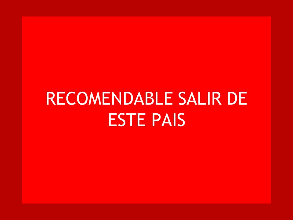 RECOMENDABLE SALIR DE ESTE PAIS
