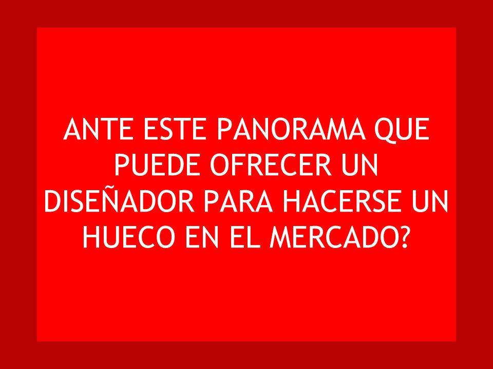 ANTE ESTE PANORAMA QUE PUEDE OFRECER UN DISEÑADOR PARA HACERSE UN HUECO EN EL MERCADO
