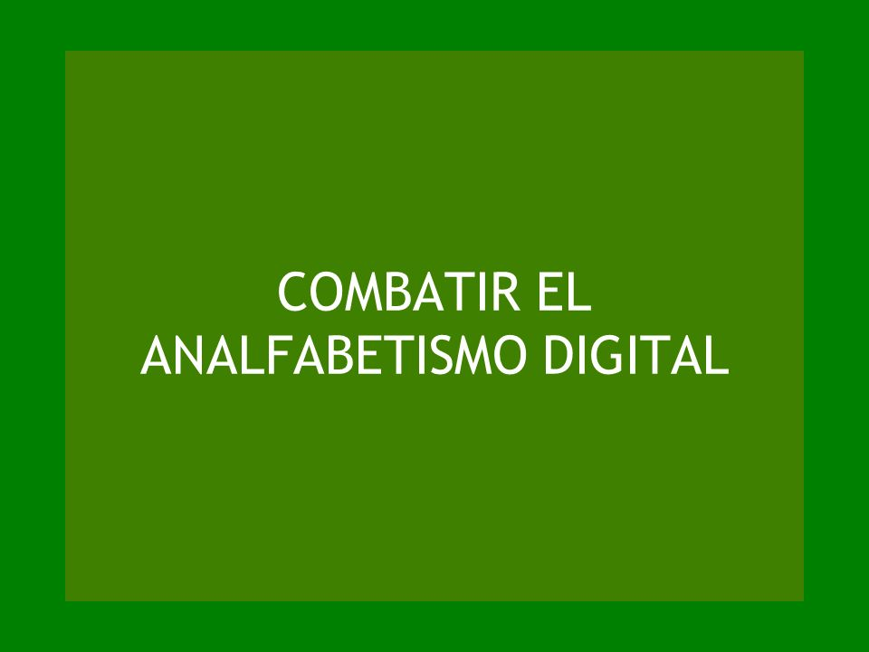 COMBATIR EL ANALFABETISMO DIGITAL