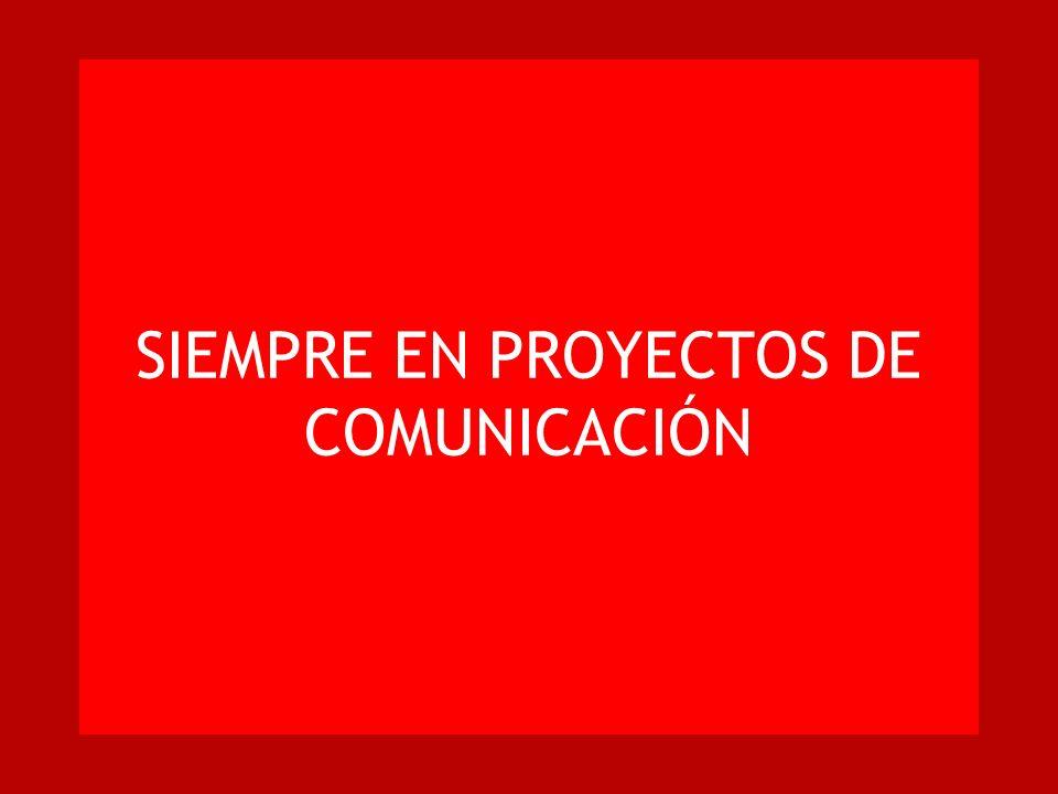 SIEMPRE EN PROYECTOS DE COMUNICACIÓN