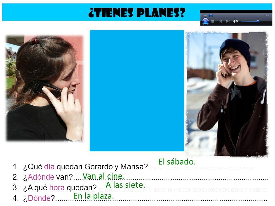 ¿TIENES PLANES? 1.¿Qué día quedan Gerardo y Marisa?.................................................. 2.¿Adónde van?..................................