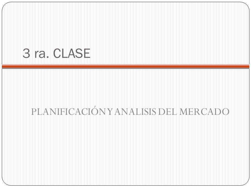 3 ra. CLASE PLANIFICACIÓN Y ANALISIS DEL MERCADO