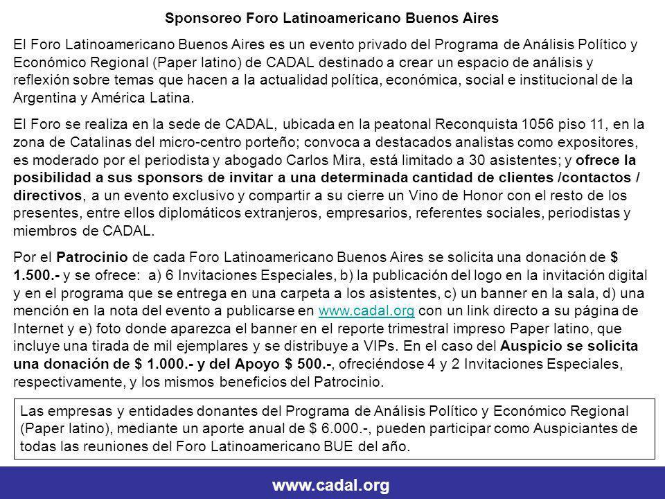 Sponsoreo Foro Latinoamericano Buenos Aires El Foro Latinoamericano Buenos Aires es un evento privado del Programa de Análisis Político y Económico Regional (Paper latino) de CADAL destinado a crear un espacio de análisis y reflexión sobre temas que hacen a la actualidad política, económica, social e institucional de la Argentina y América Latina.