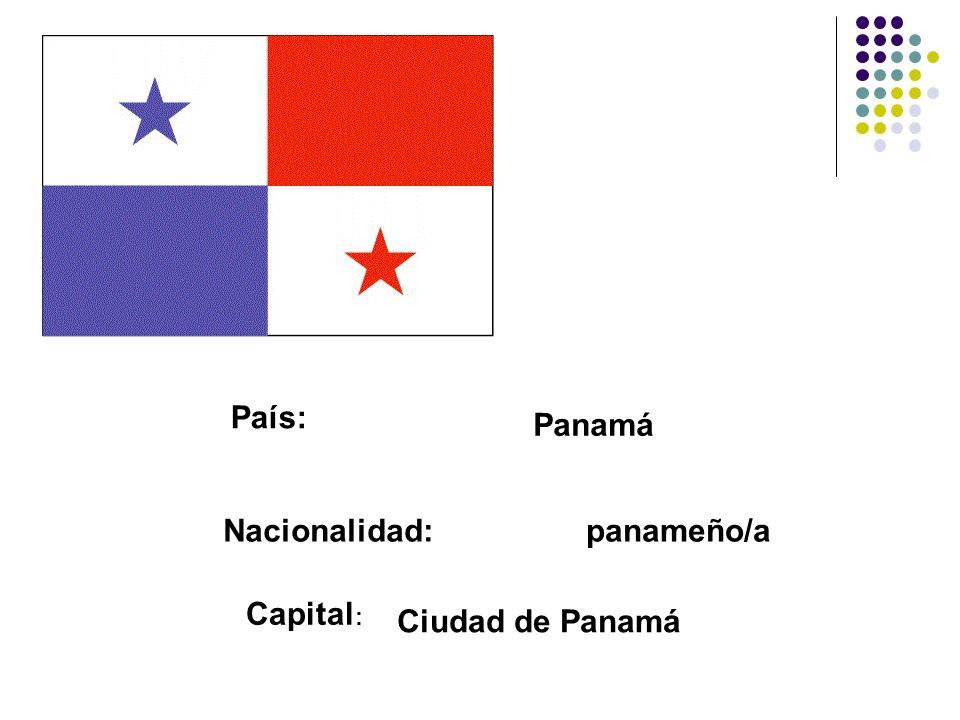País: Panamá Nacionalidad:panameño/a Capital : Ciudad de Panamá
