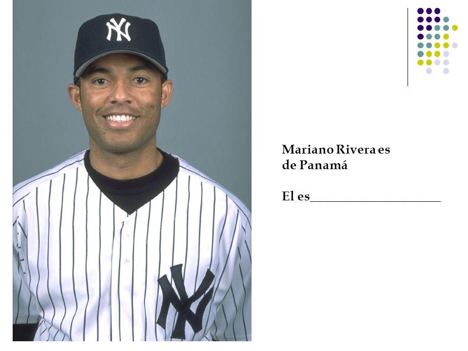 Mariano Rivera es de Panamá El es____________________